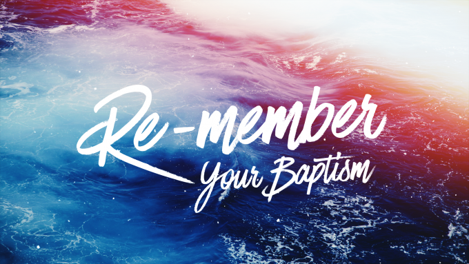 Re-member Your Baptism